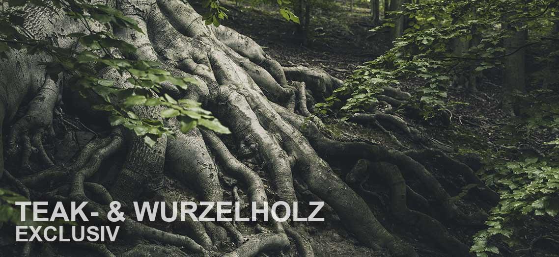 Teak & Wurzelholz Exclusiv